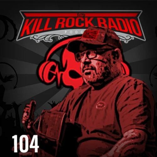Kill Rock Radio Episode 104