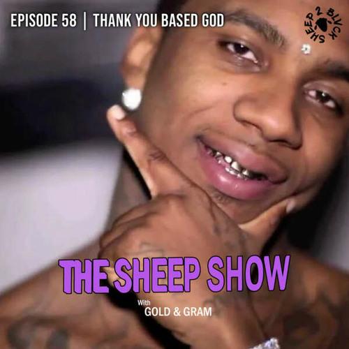 2BLVCKSHEEP's The Sheep Show - Thank You Based God (Ep. 58)