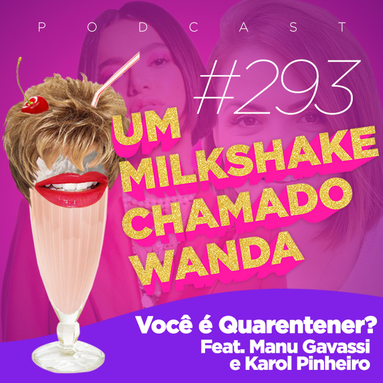 #293 - Você é Quarentener? (feat. Manu Gavassi e Karol Pinheiro)