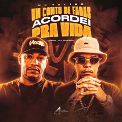 MC TALIBÃ - UM CONTO DE FADAS, ACORDEI PRA VIDA (DJ BRENIN)