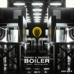Honey & Badger - Boiler (feat. Nostalgix)