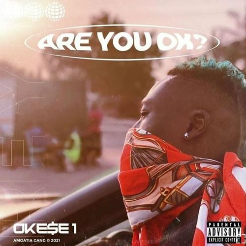 Okese1 - Are You Okay