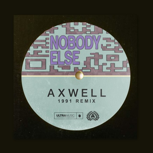 Axwell - Nobody Else (1991 Remix) 2019 [Single]