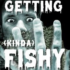 Getting Fishy