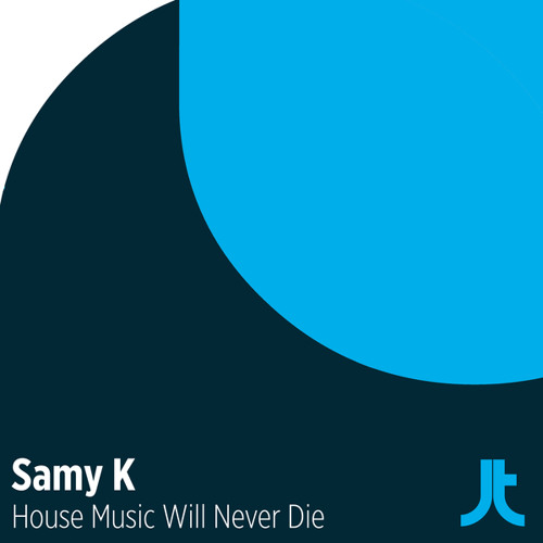 Samy K - House Music Will Never Die