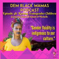 DBM Episode 38 Raising Transgender Children featuring Jamarah Amani & Michelle