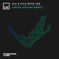 Aly & Fila with JES - I Won't Let You Fall (Space Motion Remix) [UV]