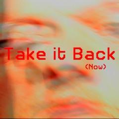 Take it Back (Now)