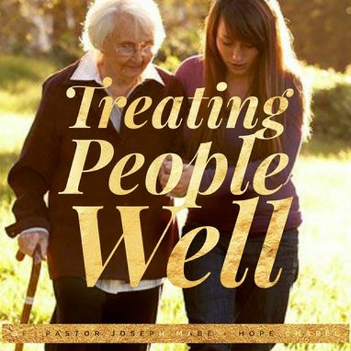 Treating People Well - Senior Pastor Joseph Mabe - March 1, 2020