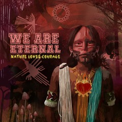 We Are Eternal - Nature Loves Courage [2021 Album, OM Mantra Records]