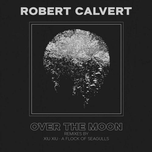 """Robert Calvert """"Over The Moon"""" (A Flock Of Seagulls Remix)"""