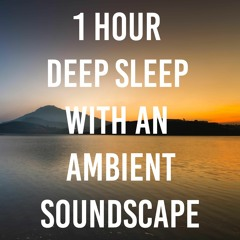 1 Hour Deep Sleep With An Ambient Soundscape
