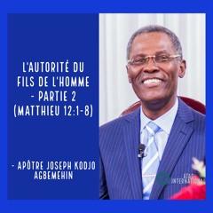 E098-10 L'Autorité du Fils de l'homme (Partie 2) - Apôtre Joseph K. Agbemehin