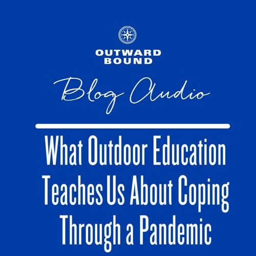 What Outdoor Education Teaches Us About Coping Through a Pandemic