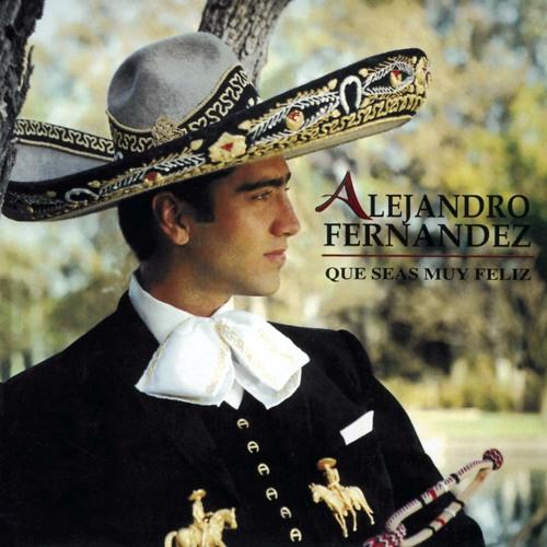 Que Seas Muy Feliz By Alejandro Fernández