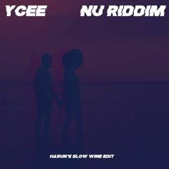 Ycee - Nu Riddim (Harun's Slow Wine Edit)