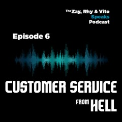 Episode 6 - Customer Service from Hell