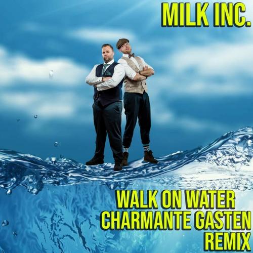 Milk Inc. - Walk On Water (Charmante Gasten Hardstyle remix)