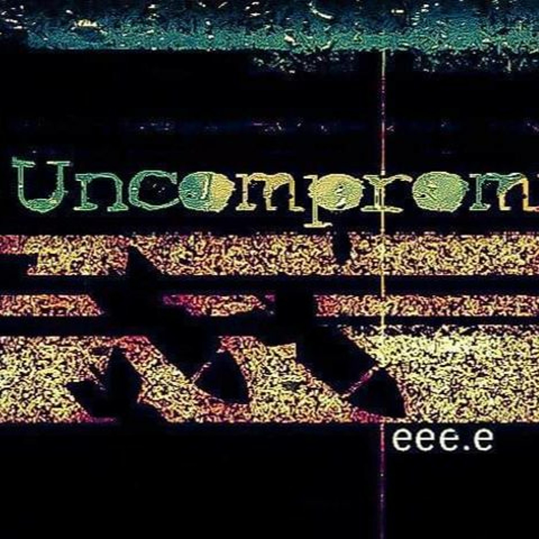 Uncompromised! 018 w/ eee.e