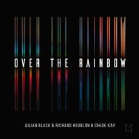 Julian Black & Richard Houblon & Chloe Kay – Over The Rainbow