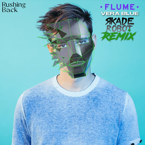Rushing Back (R-kade Robot Remix) - Flume ft Vera Blue