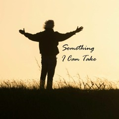 Something I Can Take [country Christian - male or female]