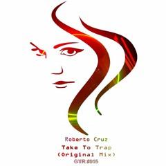 Roberto Cruz - Take To Trap (BUY => FREE DOWNLOAD)