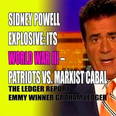 Sidney Powell EXPLOSIVE- Its World War III - Patriots Vs. Marxist Cabal - Ledger Report 1165