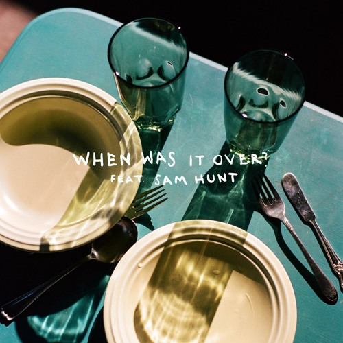 when was it over? (feat. Sam Hunt)