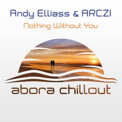 ARCZI & Andy Elliass - Nothing Without You (Chillout Track)