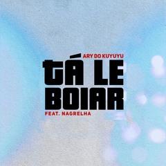 Tá Le Boiar (feat. Nagrelha)