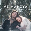 Download Ve Mahiya - Ali Zafar Feat. Aima Baig Mp3