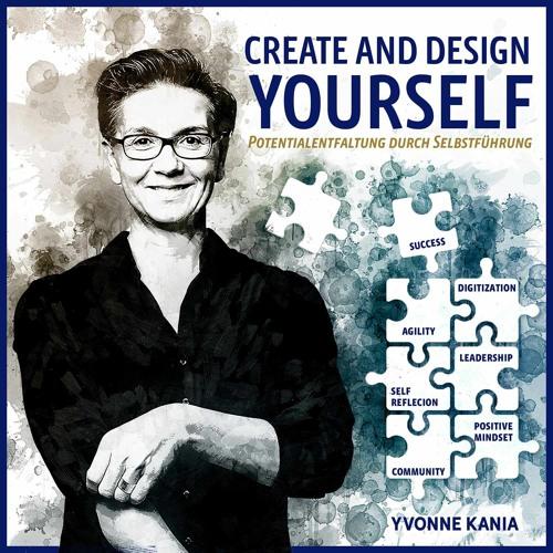 Create and design yourself  - Der Podcast von und mit Yvonne Kania