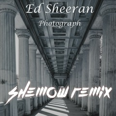Ed Sheeran - Photograph (ShemoW Remix)