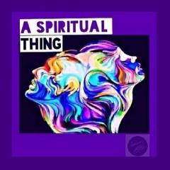 A SPIRITUAL THING