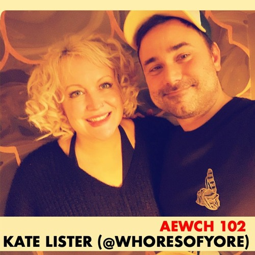 AEWCH 102: KATE LISTER (AKA @WHORESOFYORE) or THE ARCHIVE OR DESIRES