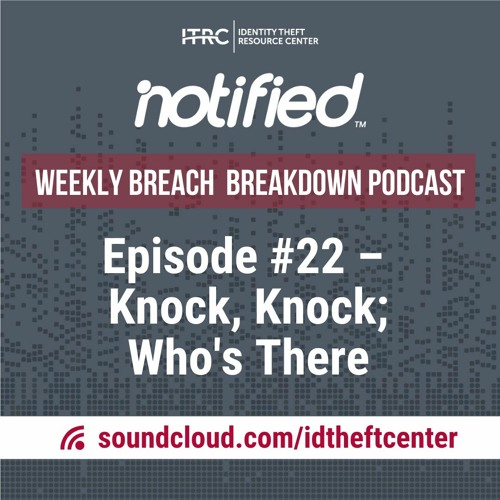 The Weekly Breach Breakdown Podcast by ITRC – Knock, Knock; Who's There – Episode #22