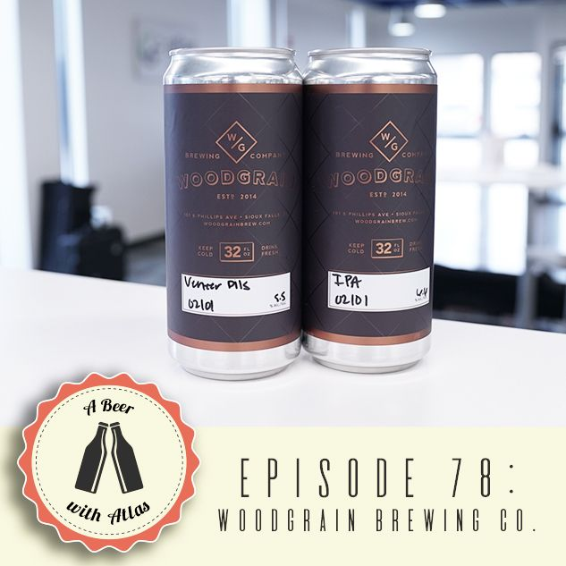 Woodgrain Brewing Company, featuring the Woodgrain Crew in the studio - A Beer With Atlas 78