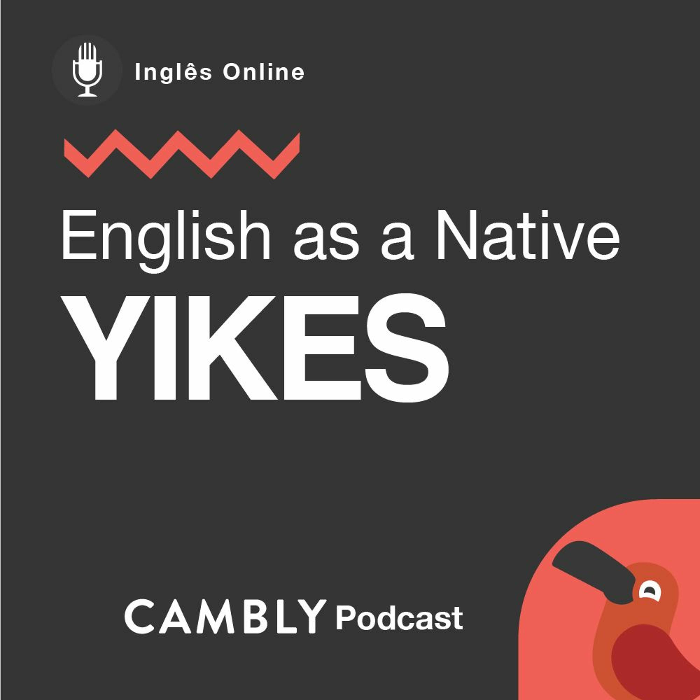 Ep 205. O que significa 'yikes' em Inglês?   English as a Native