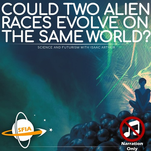 Could Two Alien Races Evolve On The Same World (Narration Only)