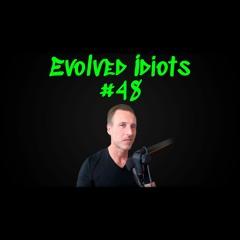 Evolved Idiots #48
