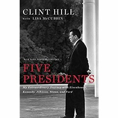 Read Five Presidents My Extraordinary Journey with Eisenhower  Kennedy  Johnson  Nixon  and Ford [R