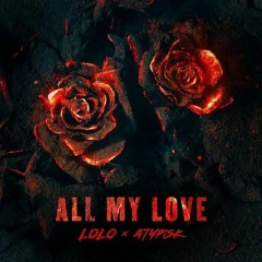 LOLO - ALL MY LOVE (feat. ATYPISK) (TAKALA Remix)