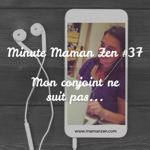 Minute Maman Zen #37 - Parentalité positive ; Mon conjoint ne suit pas