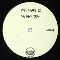 "ATK084 - T78, Space 92  ""Ground Zero"" (Original Mix)(Preview)(Autektone Records)(Out Now)"