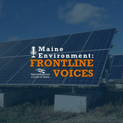 Frontline Voices Ep. 46: Attacks on solar, CMP's illegal leases to cross public lands