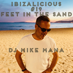 IBIZALICIOUS #19 FEET IN THE SAND DJ MIKE MANA SEASON 2021