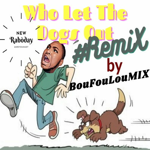 BouFouLouMIX - Who Let The Dogs Out REMIX