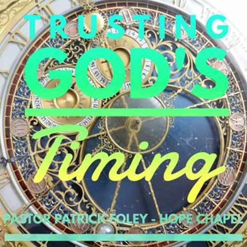"""Trusting Gods Timing"" - Pastor Patrick Foley - February 9, 2020"