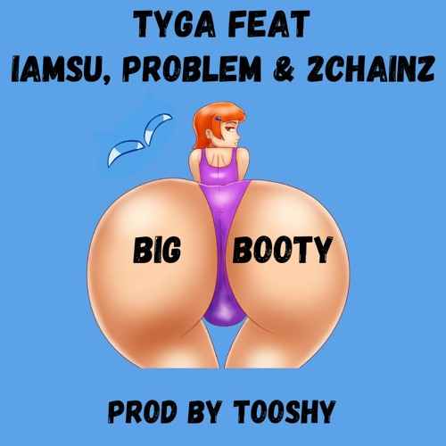 Tyga Ft. Iamsu, problem & 2chainz - Big Booty